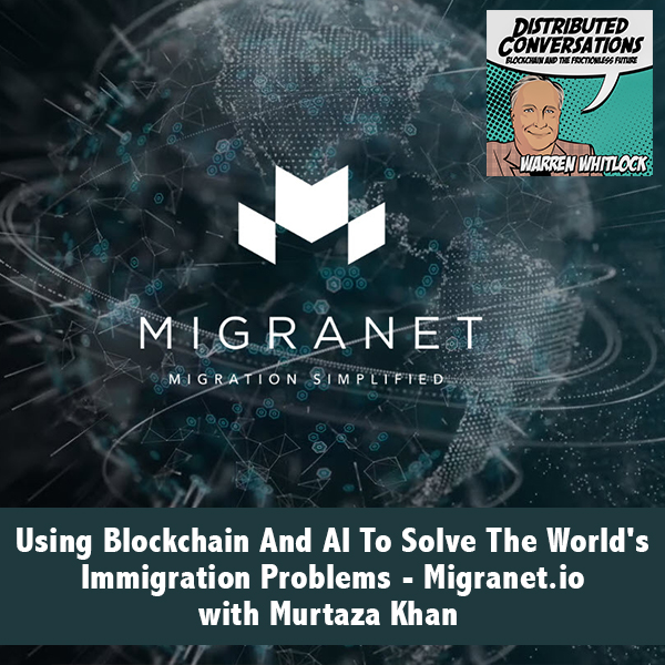 Using Blockchain And AI To Solve The World's Immigration Problems – Migranet.io with Murtaza Khan