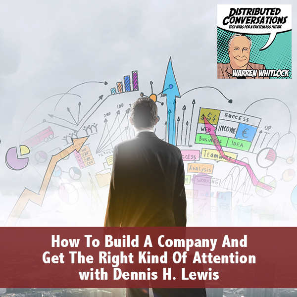 How To Build A Company And Get The Right Kind Of Attention with Dennis H. Lewis