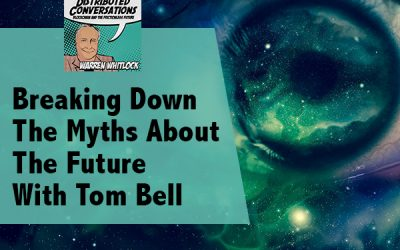 Breaking Down The Myths About The Future With Tom Bell